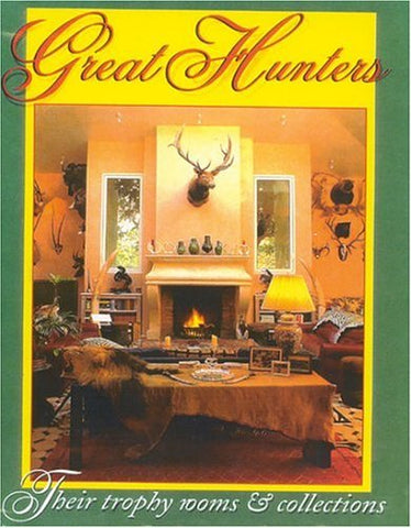 Great Hunters: Their Trophy Rooms And Collections (Volume Iii)