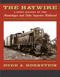 The Haywire: A Brief History Of The Manistique And Lake Superior Railroad