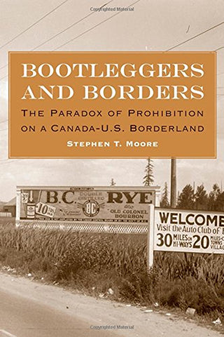Bootleggers And Borders: The Paradox Of Prohibition On A Canada-U.S. Borderland