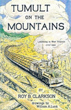 Tumult On The Mountains: Lumbering In West Virginia 1770-1920