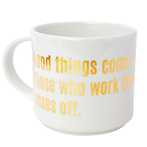 Good Things Come to Those Who Work Their Asses Off Gold Metallic Mug