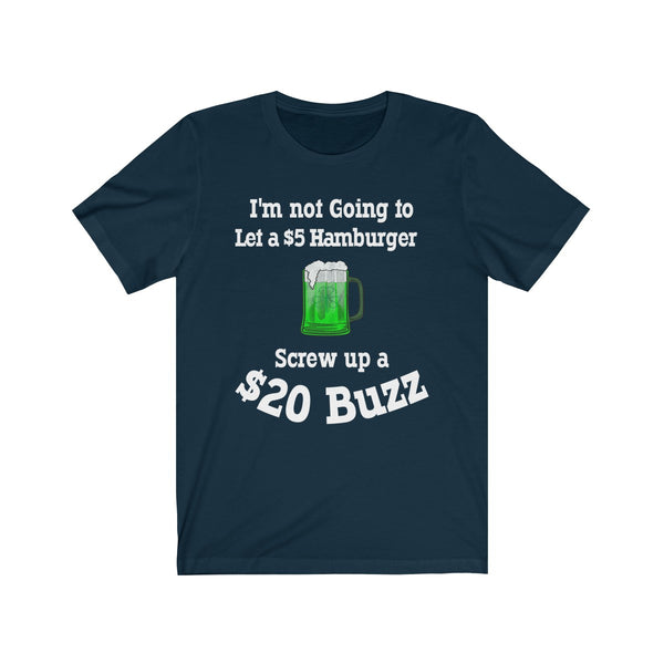 I'm Not going to let a $5 Hamburger Screw up a $20 Buzz Drink.  Unisex Jersey Short Sleeve Tee