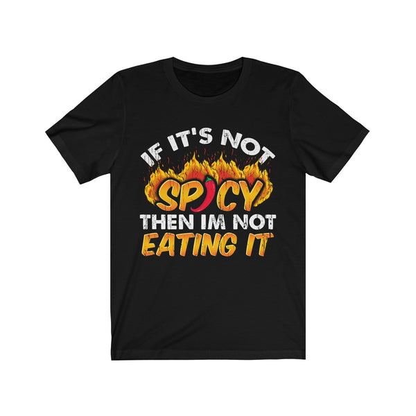 If It's not Spicy Then I'm not Eating It - Short Sleeve Tee for the person that loves hot spicy food