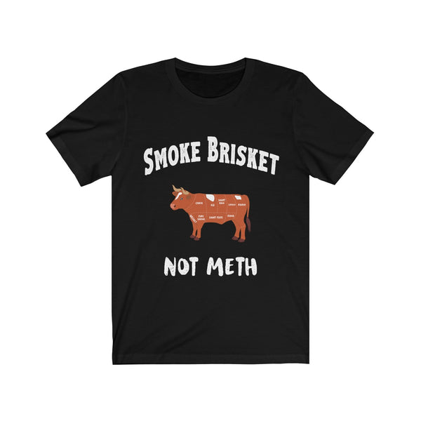 BBQ Pitmaster Smoke Brisket Not Meth Funny Novelty BBQ Quote -Unisex Jersey Short Sleeve Tee