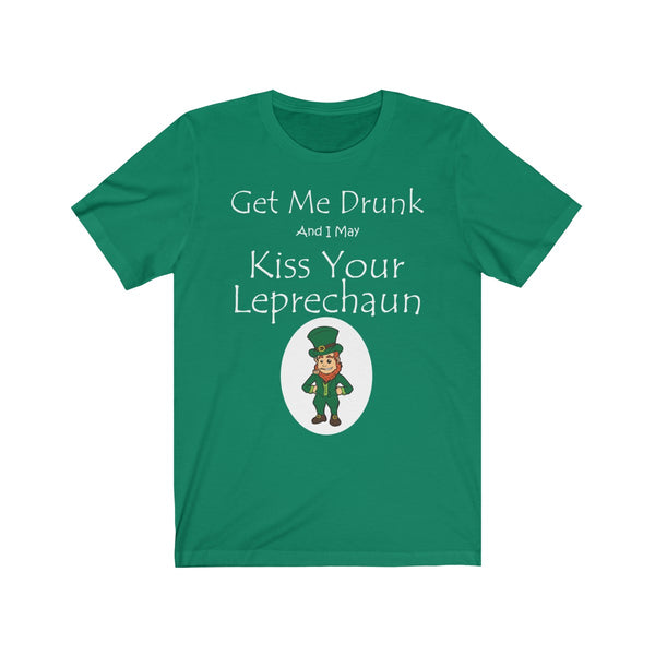 Get Me Drunk and I may Kiss Leprechaun St. Patrick's Unisex Jersey Short Sleeve Tee