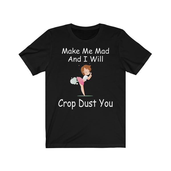 Make Me Mad and I Will Crop Dust You With Girl Farting Shirt. Unisex Jersey Short Sleeve Tee