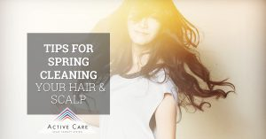 Tips for Spring Cleaning Your Hair & Scalp, Part 1