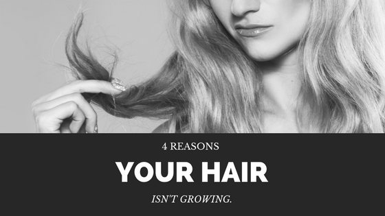 4 Reasons Your Hair Isn't Growing