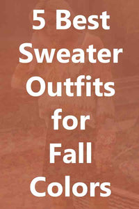 5 Best Sweater Outfits for Fall Colors