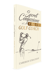 Secret Confessions of ROGUE Golf Coach