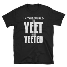 Load image into Gallery viewer, YEET or be YEETED T-Shirt
