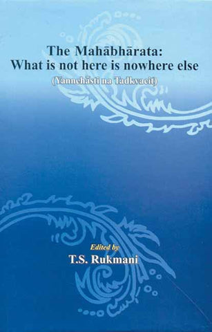 The Mahabharata What is not here is nowhere else