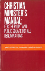 Christian Minister's Manual: For the Pulpit and Public Square for All Denominations by Willie Dwayne Francois III and Martha Simmons