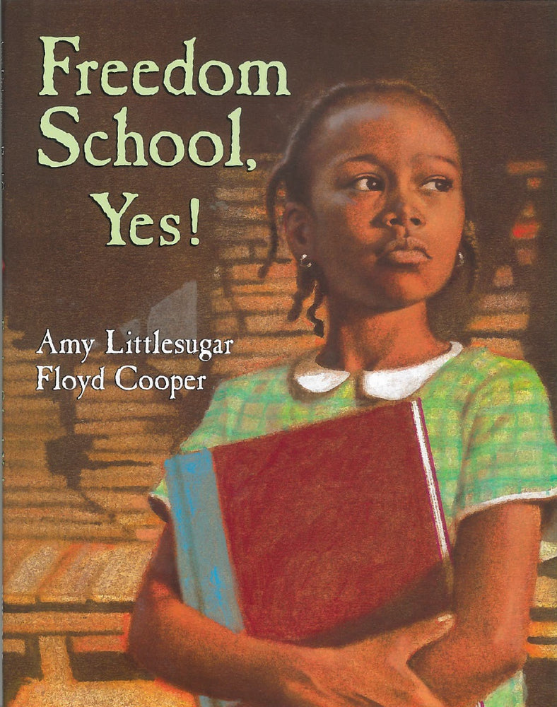 Freedom School, Yes! by Amy Littlesugar, Illustrated by Floyd Cooper