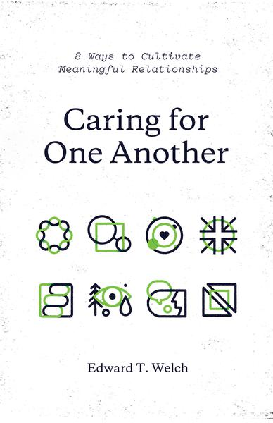 Caring for One Another: 8 Ways to Cultivate Meaningful Relationships By Edward T. Welch cover image