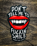 """Don't Tell Me To F*uckin' Smile"" Sticker"