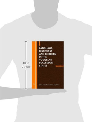 Language Discourse And Borders In The Yugoslav Successor States (Current Issues In Language And Society Monographs)