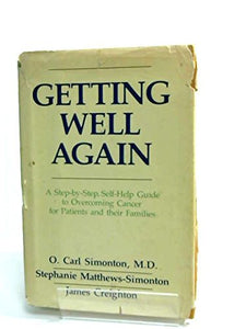 Getting Well Again: A Step-By-Step Self-Help Guide To Overcoming Cancer For Patients And Their Families