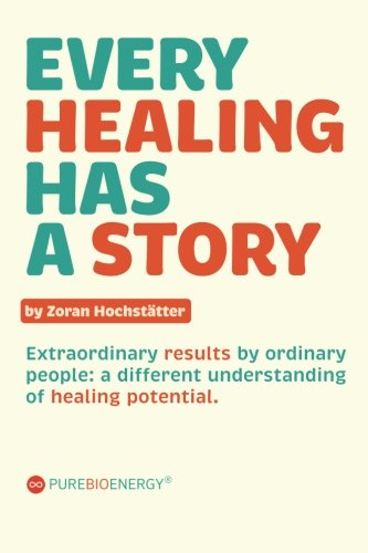 Every Healing Has A Story: Extraordinary Results By Ordinary People: A Different Understanding Of Healing Potential.