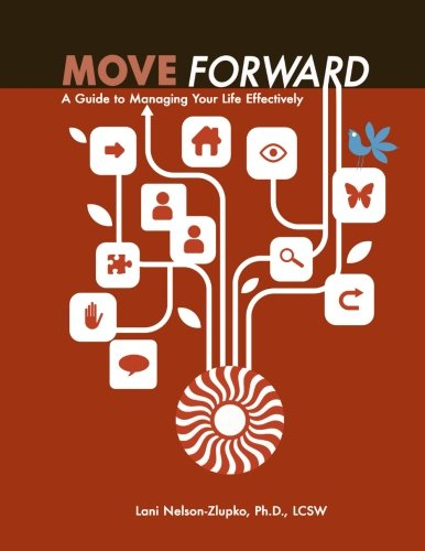 Move Forward: A Guide To Managing Your Life Effectively