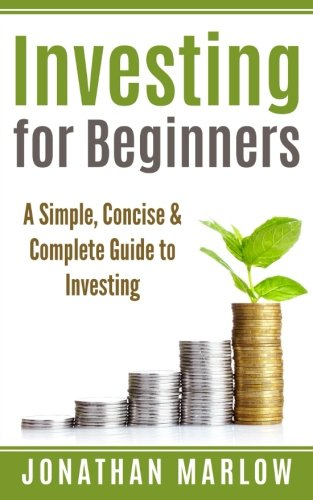 Investing For Beginners: A Simple, Concise & Complete Guide To Investing