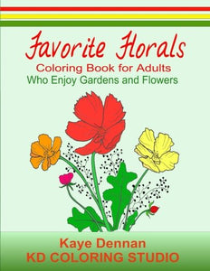 Favorite Florals: Coloring Book For Adults Who Enjoy Gardens And Flowers (Adult Coloring Books)