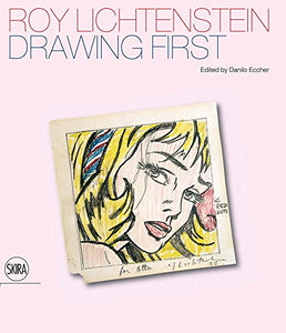 Roy Lichtenstein: Drawing First: 50 Years Of Works On Paper