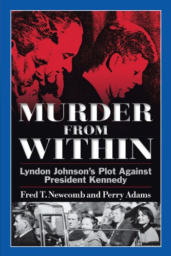Murder From Within: Lyndon Johnson'S Plot Against President Kennedy