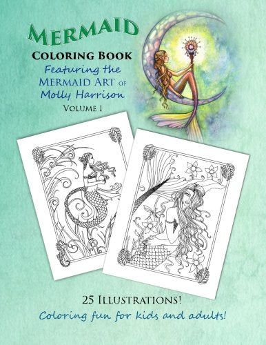 1: Mermaid Coloring Book - Featuring The Mermaid Art Of Molly Harrison: 25 Illustrations To Color For Both Kids And Adults! (Mermaid Coloring Books By Molly Harrison) (Volume 1)