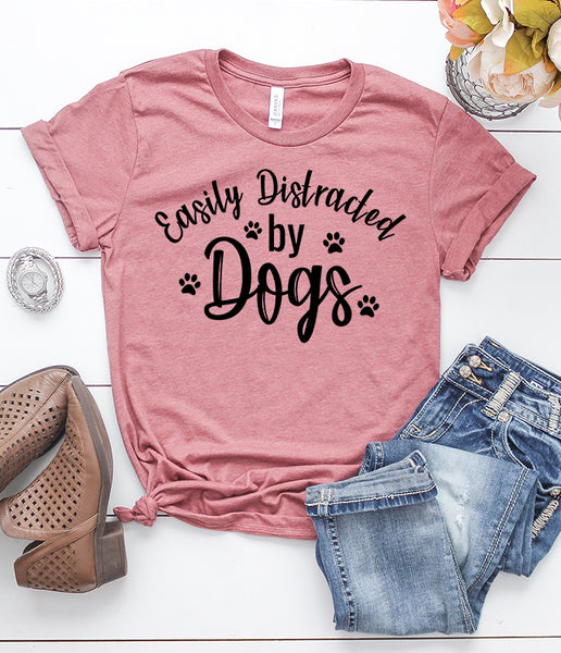 Easily Distracted by Dogs T-Shirt