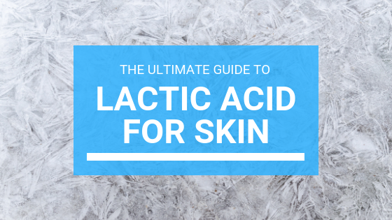 Ultimate Guide to Lactic Acid for Skin