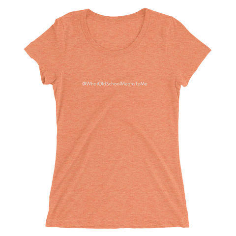 #WhatOldSchoolMeansToMe Women's Triblend Fitted T