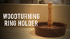 Woodturning a Ring Holder