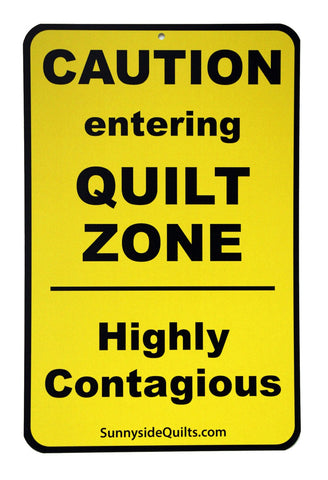 "CAUTION Entering Quilt Zone 5.5"" x 8.5"" Sign by Sunnyside Quilts #CAU001"