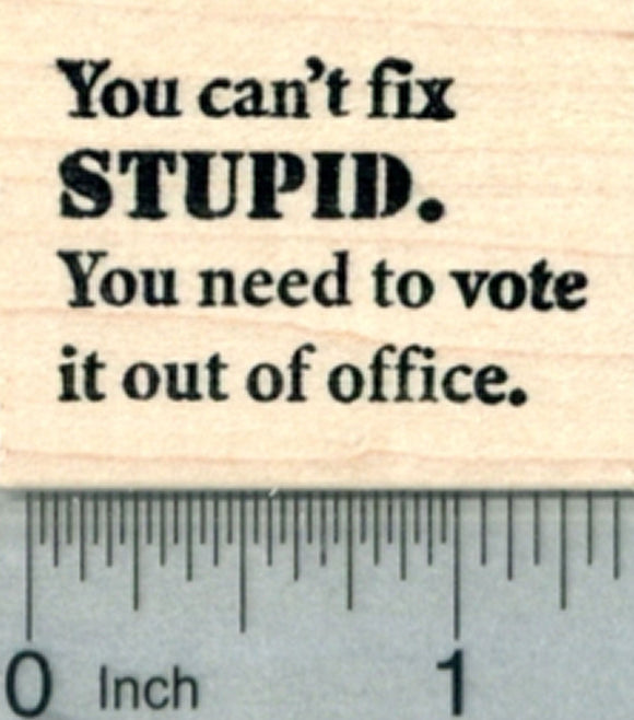 Voting Rubber Stamp, you can't fix stupid