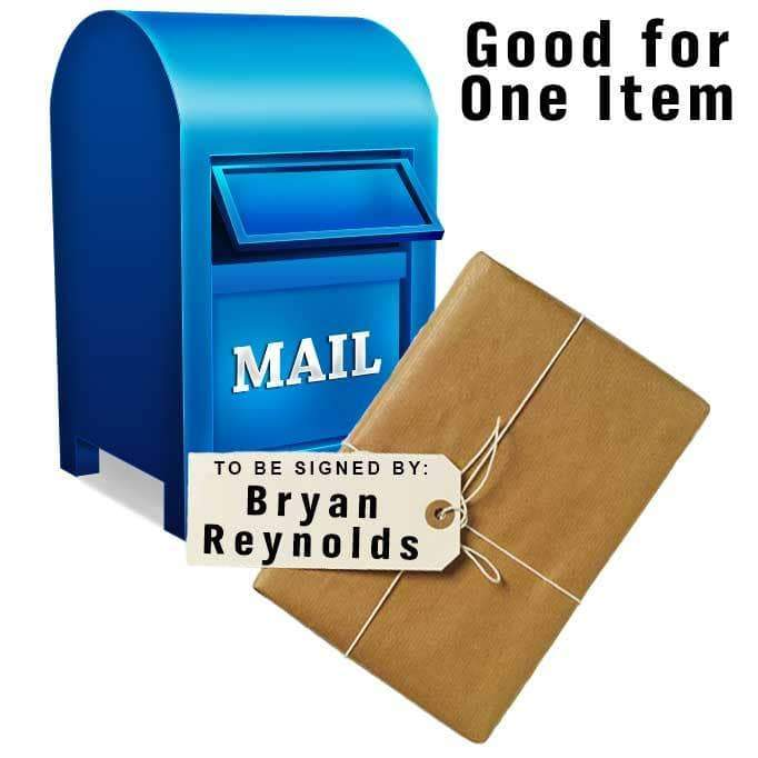 MAIL-IN: Get ANY ITEM OF YOURS Signed by Bryan Reynolds