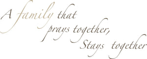 Pray Together Wall Quote-A family that prays together, Stays together. With a beautiful script font and stylish brown hues,