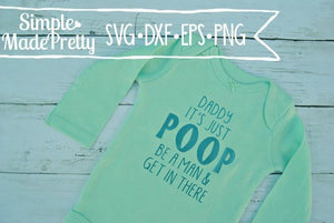 Daddy, It's Just Poop Be A Man And Get In There SVG, DXF, EPS, & Png Cut File - Cricut, Silhouette