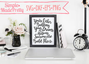 You're Either Building Your Dreams SVG, DXF, EPS, & Png - Cut File -Cricut, Silhouette