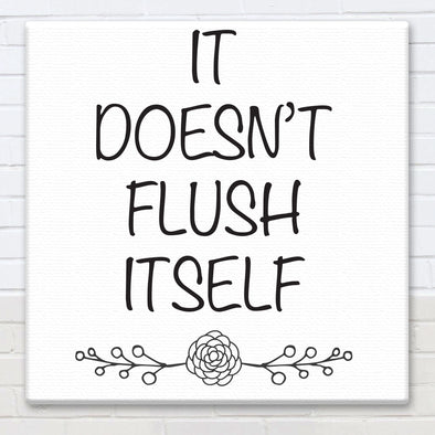 It Doesn't Flush Itself - Canvas Sign