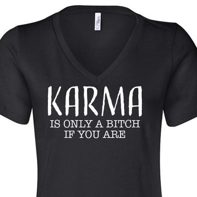 Karma is only a Bitch if you are T-Shirt