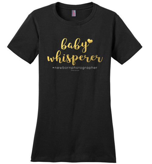Newborn Photography T: Baby Whisperer, Gold Foil Look District Made Ladies Perfect Weight Tee