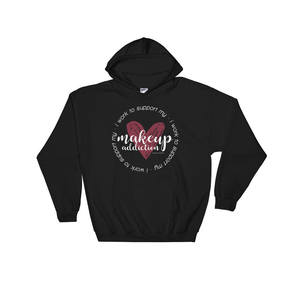 """I work to support my makeup addiction"" Hooded Sweatshirt"
