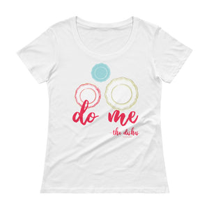 """Do Me - the dishes"" Great for wedding rental vendors Ladies' Scoopneck T-Shirt"