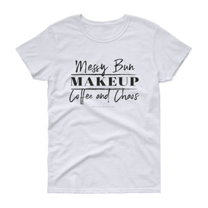 Messy Bun. Makeup. Coffee and Chaos. Girl Boss. Makeup artist, Mom Women's short sleeve t-shirt