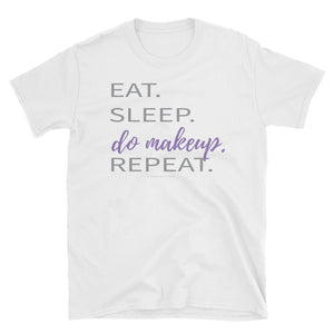 Eat. Sleep. Do makeup. Repeat. (cosmetology/makeup artist) Short-Sleeve Unisex T-Shirt
