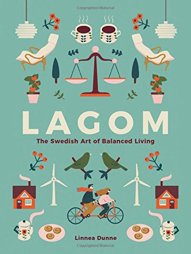 Lagom - The Swedish Art of Balanced Living