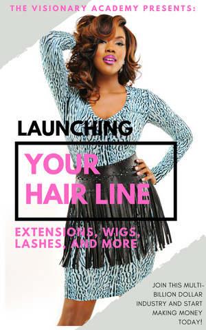 Launching Your Hair Line - Extensions, wigs, lashes, and more!