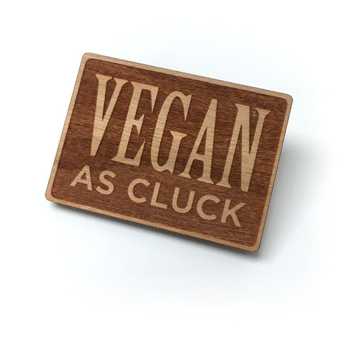 VEGAN AS CLUCK WOODEN PIN
