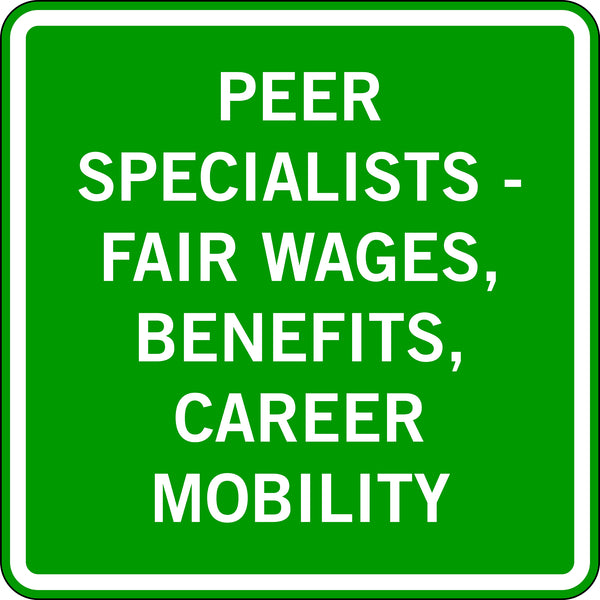 PEER SPECIALISTS - FAIR WAGES, BENEFITS, CAREER MOBILITY